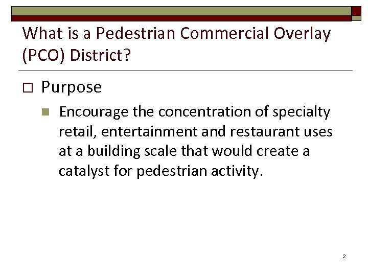 What is a Pedestrian Commercial Overlay (PCO) District? o Purpose n Encourage the concentration