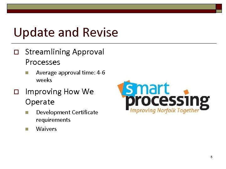 Update and Revise o Streamlining Approval Processes n o Average approval time: 4 -6
