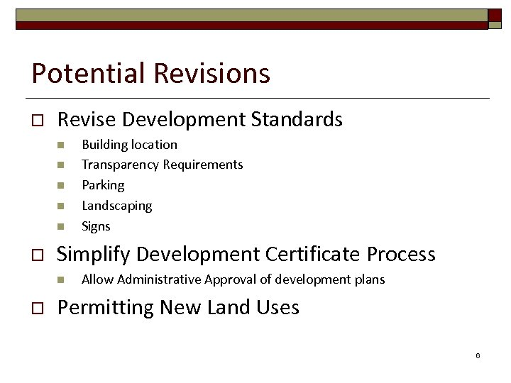 Potential Revisions o Revise Development Standards n n n o Simplify Development Certificate Process