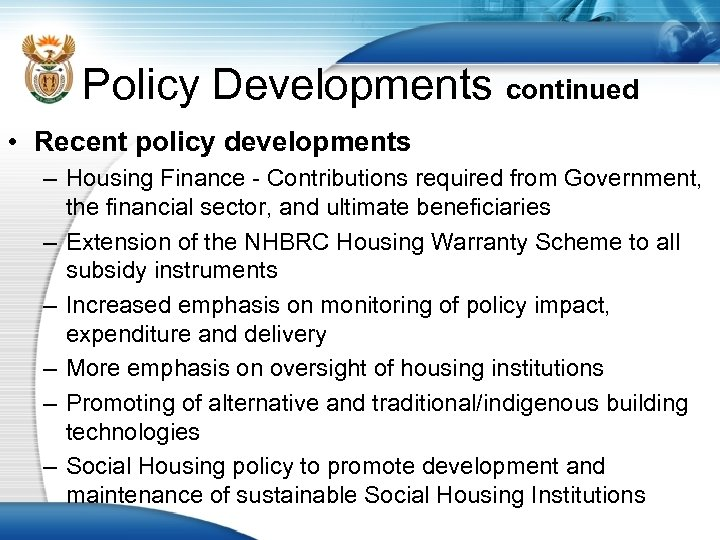 Policy Developments continued • Recent policy developments – Housing Finance - Contributions required from