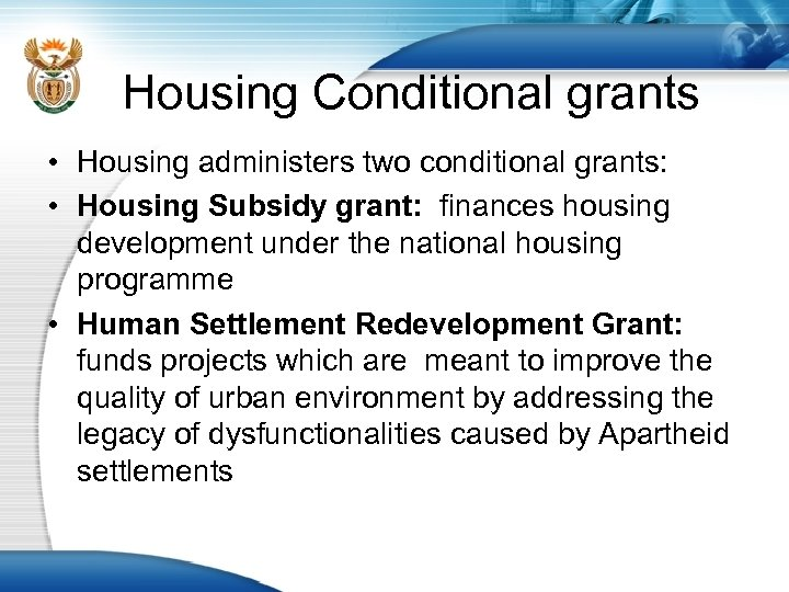 Housing Conditional grants • Housing administers two conditional grants: • Housing Subsidy grant: finances