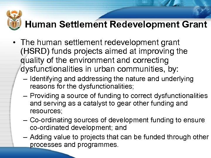 Human Settlement Redevelopment Grant • The human settlement redevelopment grant (HSRD) funds projects aimed