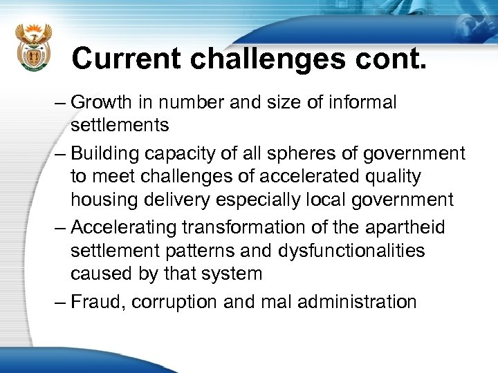 Current challenges cont. – Growth in number and size of informal settlements – Building