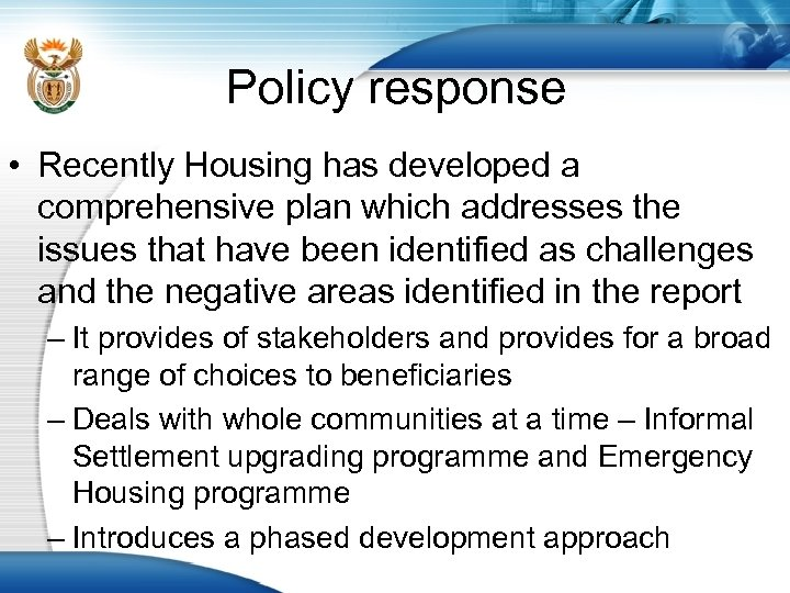 Policy response • Recently Housing has developed a comprehensive plan which addresses the issues
