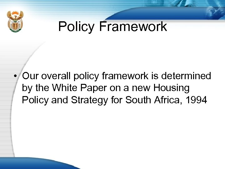 Policy Framework • Our overall policy framework is determined by the White Paper on