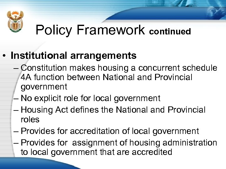 Policy Framework continued • Institutional arrangements – Constitution makes housing a concurrent schedule 4