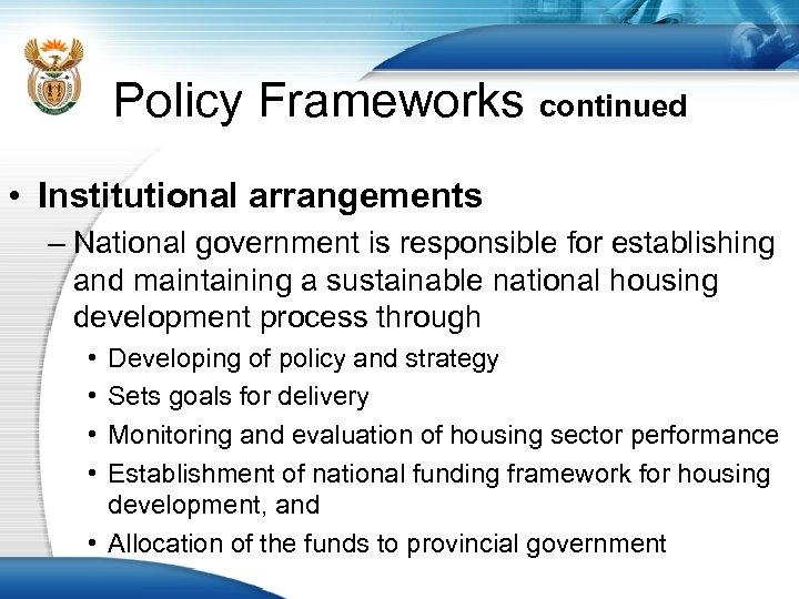 Policy Frameworks continued • Institutional arrangements – National government is responsible for establishing and