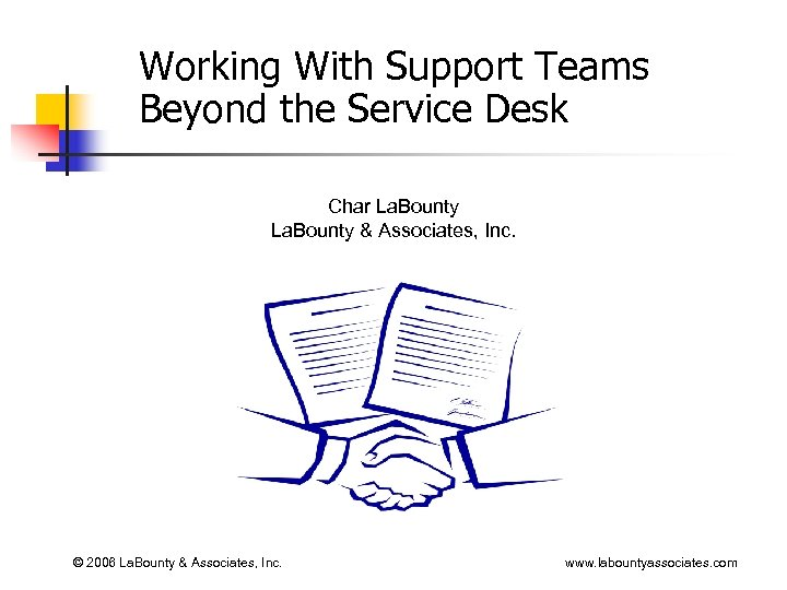 Working With Support Teams Beyond the Service Desk Char La. Bounty & Associates, Inc.