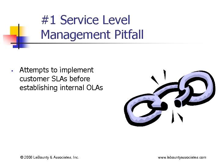 #1 Service Level Management Pitfall § Attempts to implement customer SLAs before establishing internal