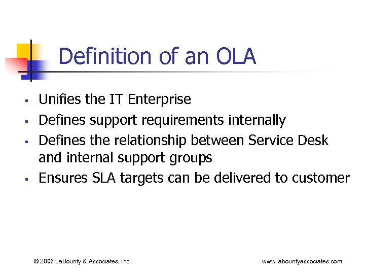 Definition of an OLA § § Unifies the IT Enterprise Defines support requirements internally