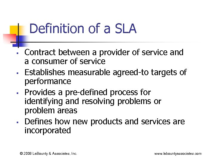 Definition of a SLA § § Contract between a provider of service and a