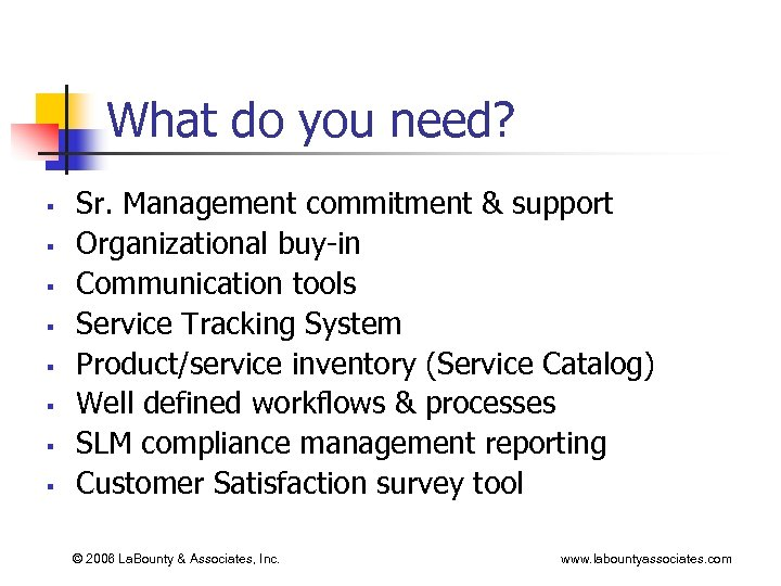 What do you need? § § § § Sr. Management commitment & support Organizational