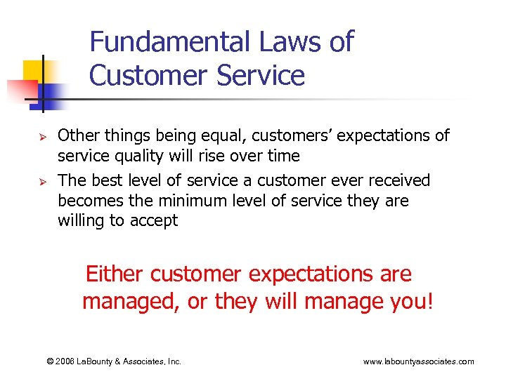 Fundamental Laws of Customer Service Ø Ø Other things being equal, customers' expectations of