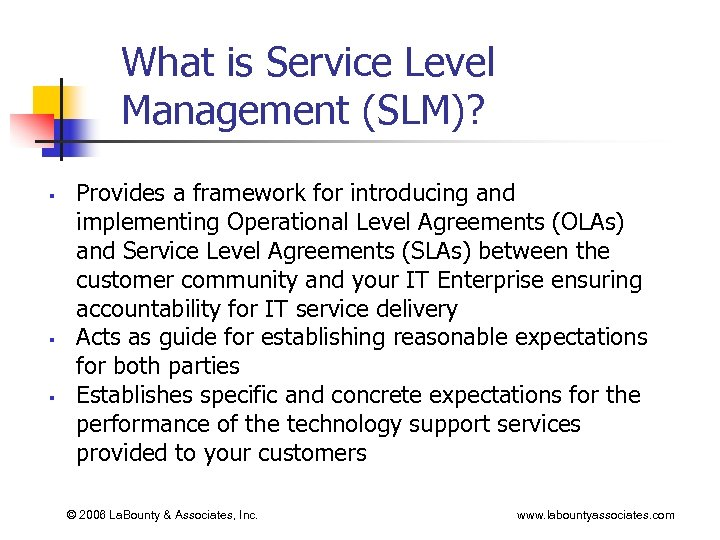What is Service Level Management (SLM)? § § § Provides a framework for introducing