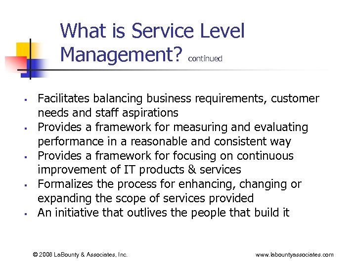 What is Service Level Management? continued § § § Facilitates balancing business requirements, customer