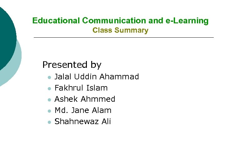 Educational Communication and e-Learning Class Summary Presented by l l l Jalal Uddin Ahammad