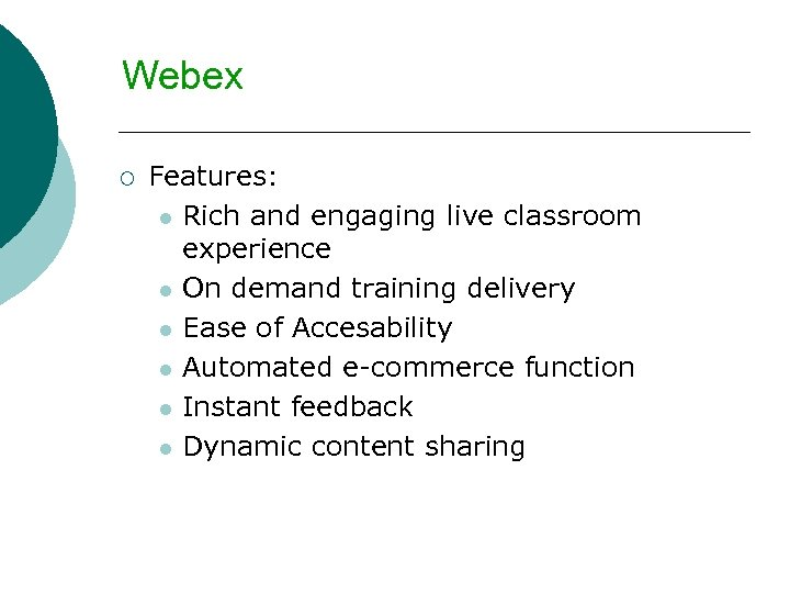 Webex ¡ Features: l Rich and engaging live classroom experience l On demand training
