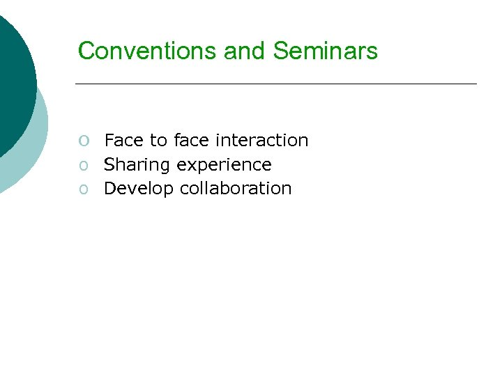 Conventions and Seminars o Face to face interaction o Sharing experience o Develop collaboration