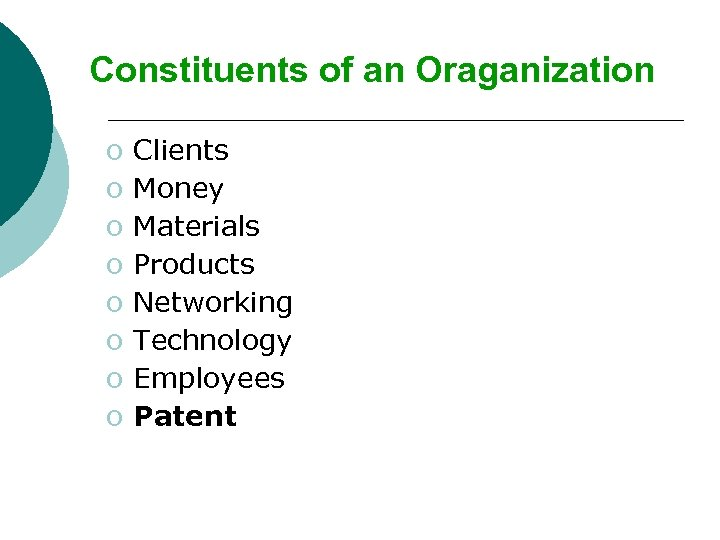 Constituents of an Oraganization o o o o Clients Money Materials Products Networking Technology