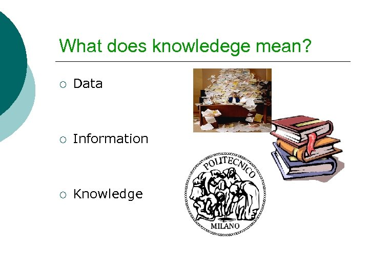 What does knowledege mean? ¡ Data ¡ Information ¡ Knowledge