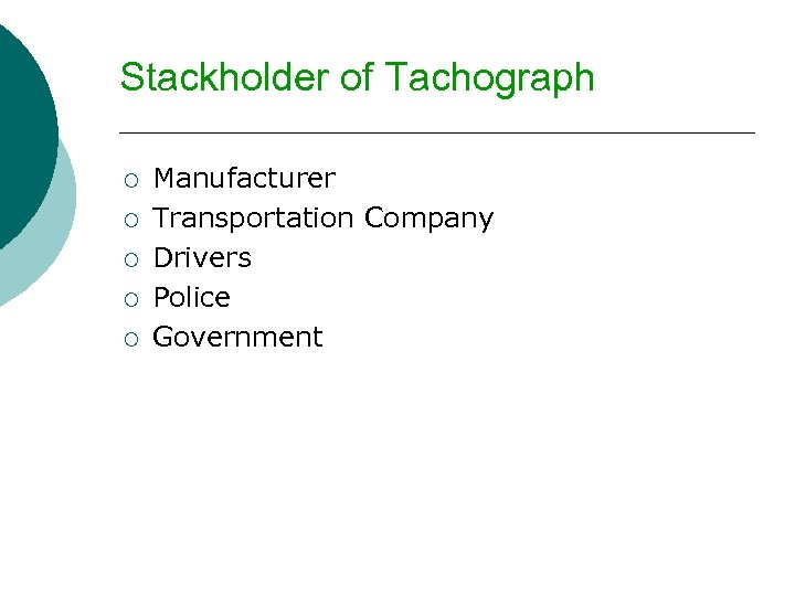 Stackholder of Tachograph ¡ ¡ ¡ Manufacturer Transportation Company Drivers Police Government