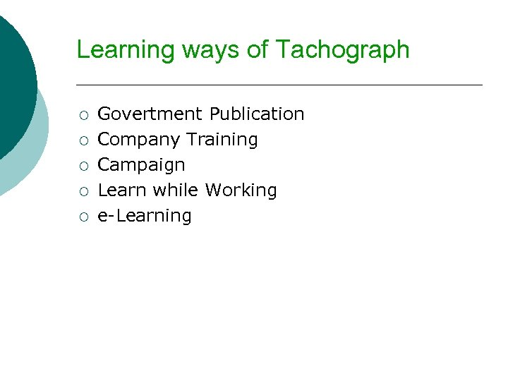 Learning ways of Tachograph ¡ ¡ ¡ Govertment Publication Company Training Campaign Learn while