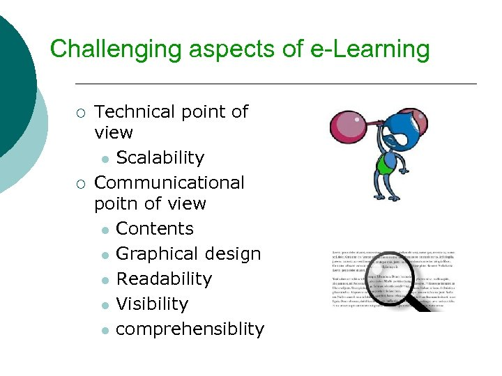 Challenging aspects of e-Learning ¡ ¡ Technical point of view l Scalability Communicational poitn