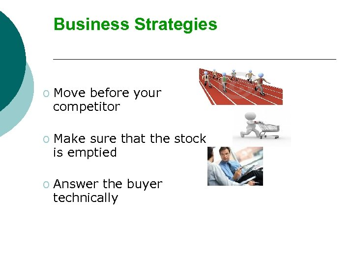 Business Strategies o Move before your competitor o Make sure that the stock is