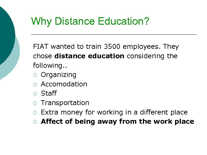 Why Distance Education? FIAT wanted to train 3500 employees. They chose distance education considering