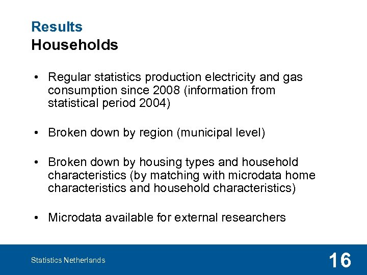 Results Households • Regular statistics production electricity and gas consumption since 2008 (information from