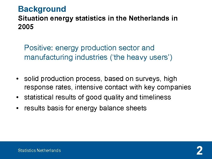 Background Situation energy statistics in the Netherlands in 2005 Positive: energy production sector and