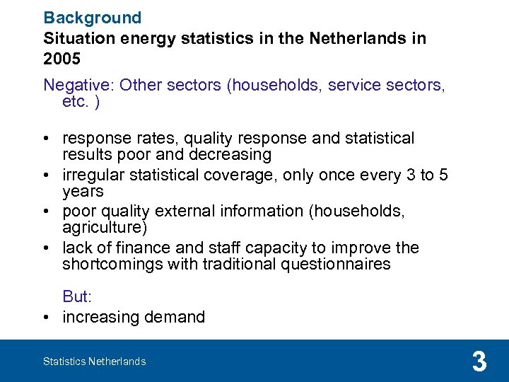 Background Situation energy statistics in the Netherlands in 2005 Negative: Other sectors (households, service