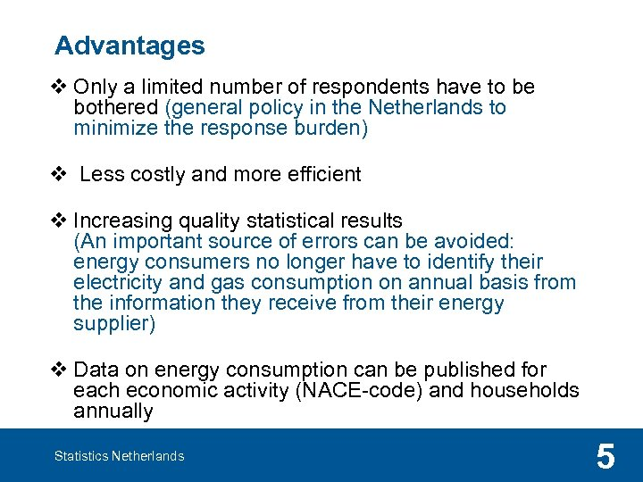 Advantages v Only a limited number of respondents have to be bothered (general policy