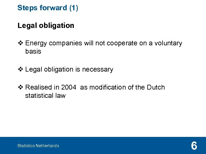 Steps forward (1) Legal obligation v Energy companies will not cooperate on a voluntary