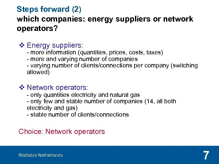 Steps forward (2) which companies: energy suppliers or network operators? v Energy suppliers: -