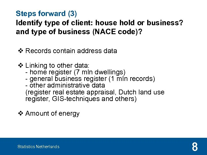 Steps forward (3) Identify type of client: house hold or business? and type of