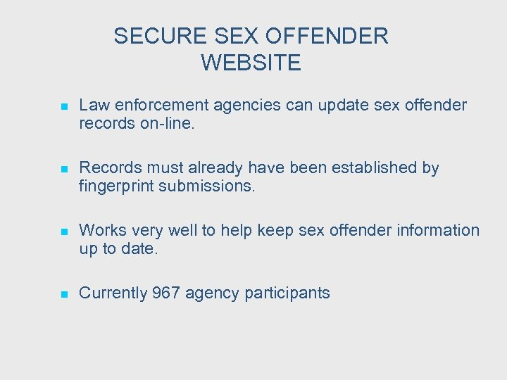 SECURE SEX OFFENDER WEBSITE n Law enforcement agencies can update sex offender records on-line.