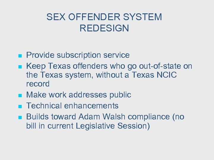 SEX OFFENDER SYSTEM REDESIGN n n n Provide subscription service Keep Texas offenders who