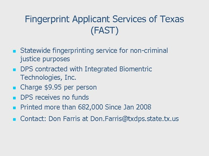 Fingerprint Applicant Services of Texas (FAST) n Statewide fingerprinting service for non-criminal justice purposes