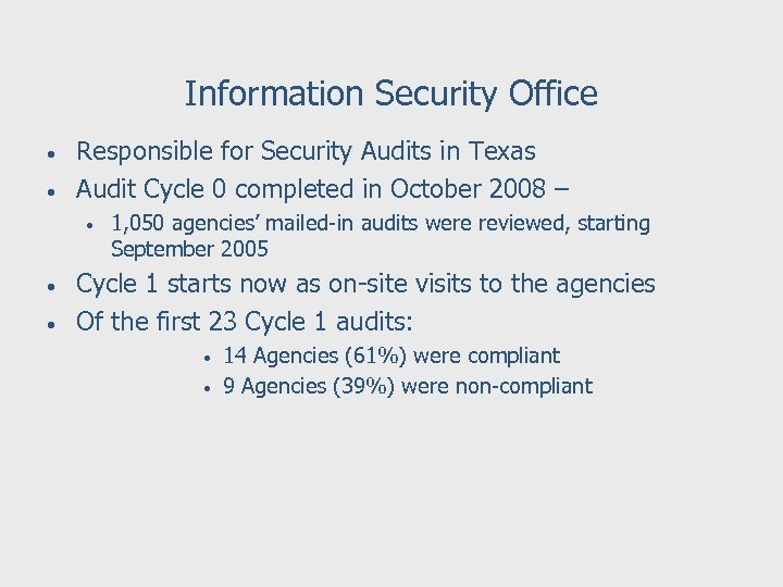 Information Security Office • • Responsible for Security Audits in Texas Audit Cycle 0
