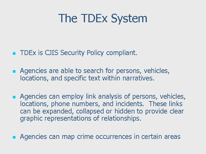 The TDEx System n n TDEx is CJIS Security Policy compliant. Agencies are able