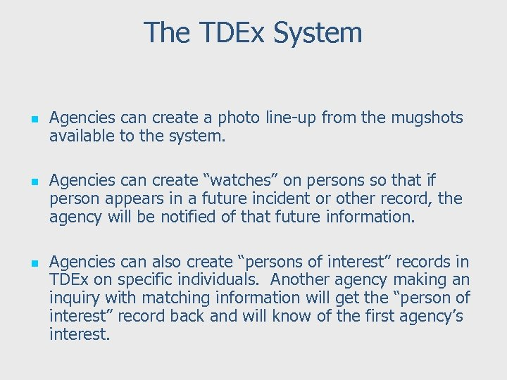 The TDEx System n n n Agencies can create a photo line-up from the