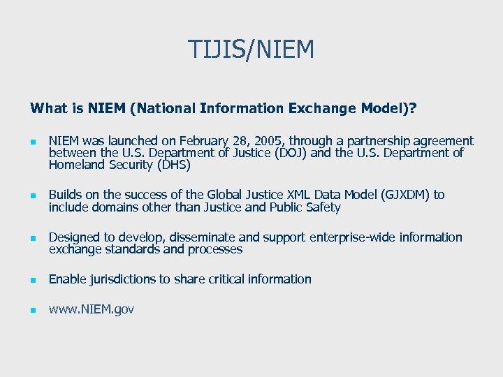 TIJIS/NIEM What is NIEM (National Information Exchange Model)? n NIEM was launched on February