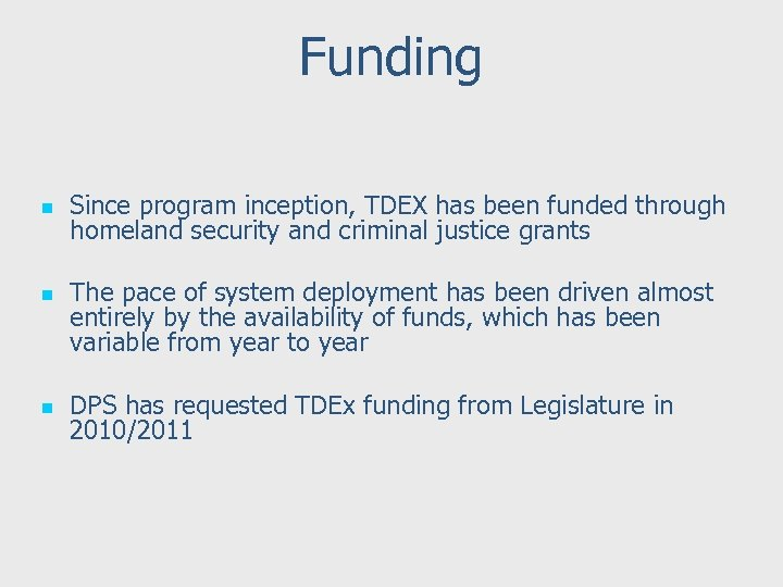 Funding n n n Since program inception, TDEX has been funded through homeland security