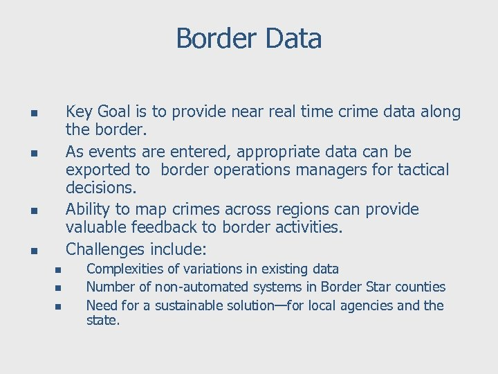 Border Data Key Goal is to provide near real time crime data along the