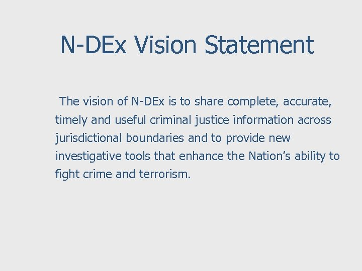 N-DEx Vision Statement The vision of N-DEx is to share complete, accurate, timely and