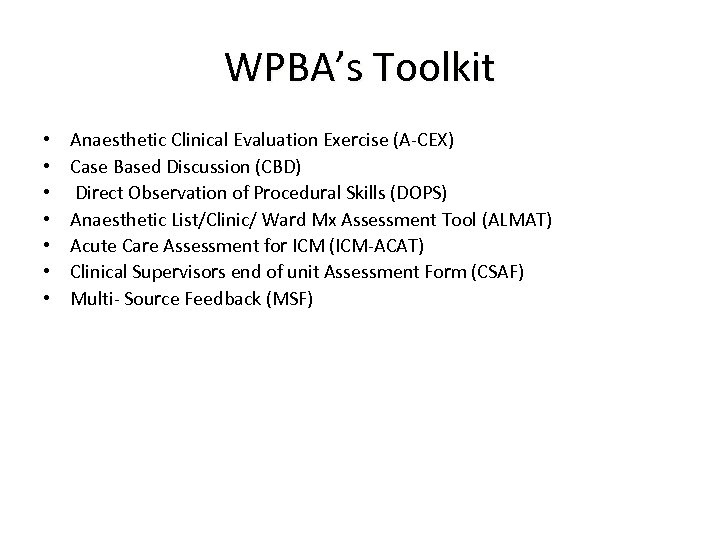 WPBA's Toolkit • • Anaesthetic Clinical Evaluation Exercise (A-CEX) Case Based Discussion (CBD) Direct