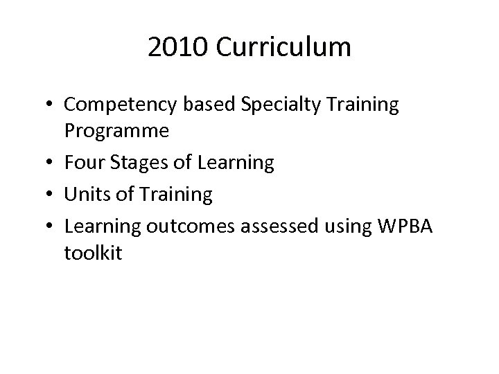 2010 Curriculum • Competency based Specialty Training Programme • Four Stages of Learning •