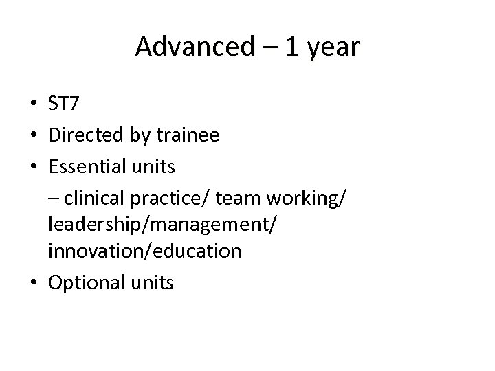 Advanced – 1 year • ST 7 • Directed by trainee • Essential units