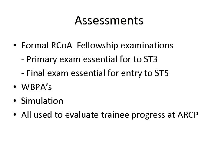 Assessments • Formal RCo. A Fellowship examinations - Primary exam essential for to ST